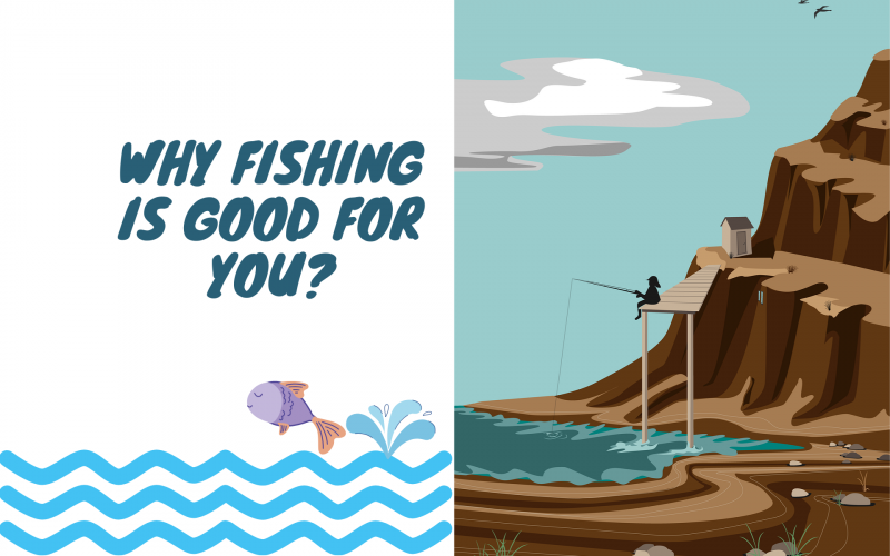 Why Fishing Is good for you